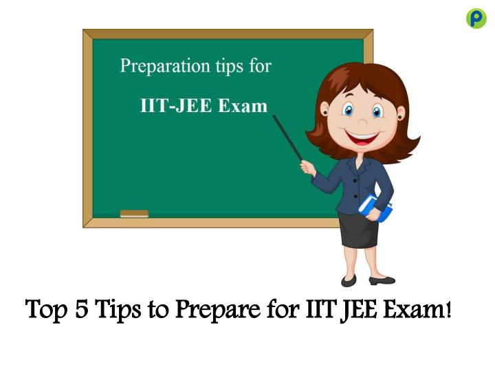 top 5 tips to prepare for iit jee exam n.