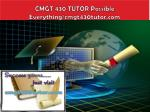 CMGT 430 TUTOR Possible Everything/cmgt430tutor.com