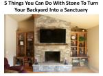 5 Things You Can Do With Stone To Turn Your Backyard Into a Sanctuary