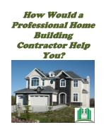 How Would a Professional Home Building Contractor Help You?