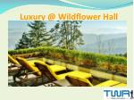Luxury at Oberoi's Wildflower hall