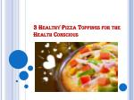 3 Healthy Pizza Toppings for the Health Conscious