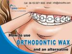 How to use orthodontic wax and an alternative