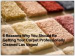 6 Reasons Why You Should Be Getting Your Carpet Professionally Cleaned Las Vegas!