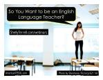 So You Want to be an English Language Teacher?