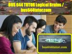 BUS 644 TUTOR Logical Brains / bus644tutor.com