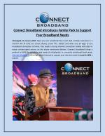 Connect Broadband Introduces Family Pack to Support Your Broadband Needs