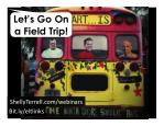 Let's Go on a Field Trip! (Physically & Virtually)