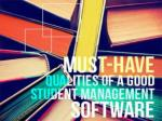 STUDENT INFORMATION SYSTEMS - Must have Qualities!!