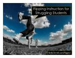 Flipping Instruction for Struggling Students