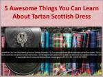 5 Awesome Things You Can Learn About Tartan Scottish Dress