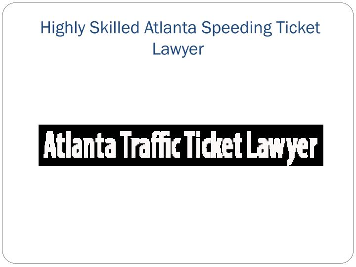 Speeding Ticket Lawyer >> Ppt Highly Skilled Atlanta Speeding Ticket Lawyer