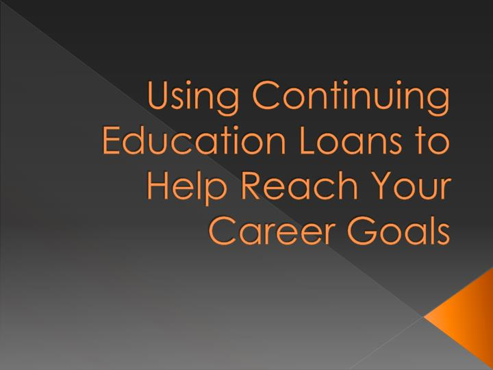using continuing education loans to help reach your career goals n.