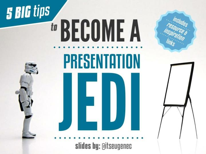 5 BIG tips to Become a Presentation Jedi - @itseugenec