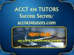 ACCT 434 TUTORS Success Secrets/ acct434tutors.com