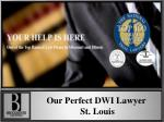 Our Perfect DWI Lawyer St. Louis