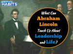 What Can Abraham Lincoln Teach Us About Leadership and Life?