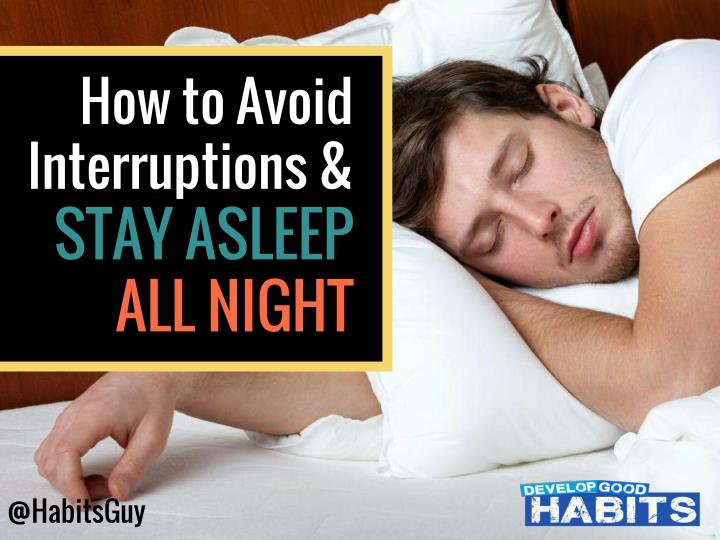 how to avoid interruptions stay asleep all night n.