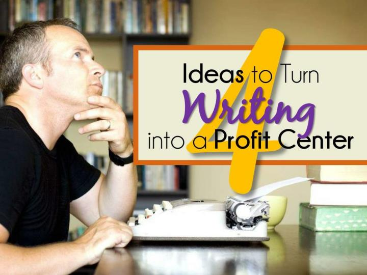 4 ideas to turn writing into a profit center n.