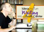 4 Ideas to Turn Writing into a Profit Center