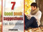 7 Good Book Suggestions (Fall 2015 Edition)