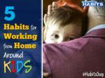 5 Habits for Working from Home Around Kids