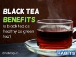 Black Tea Benefits: Is black tea as healthy as green tea?