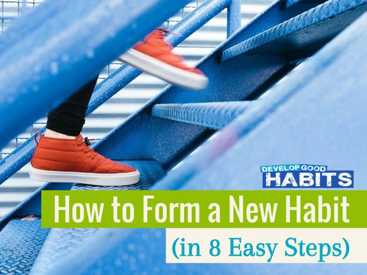how to form a new habit in 8 easy steps in 8 easy n.