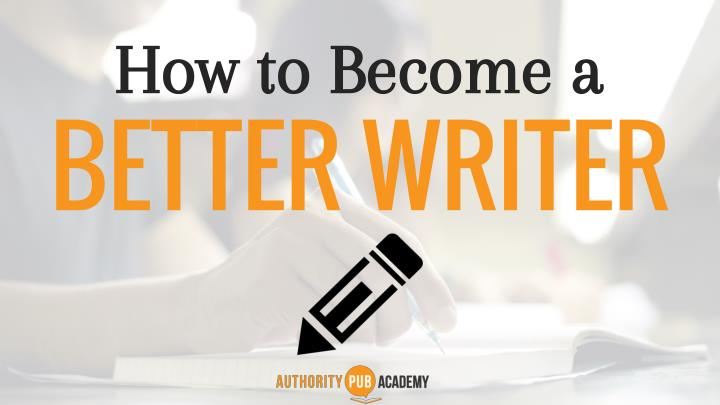 how to become a how to become a better writer n.