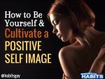 How to Be Yourself and Cultivate a Positive Self Image