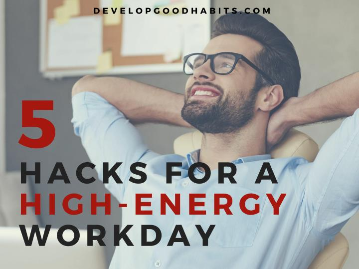 5 Hacks for a High-Energy Workday