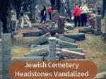 Jewish cemetery headstones vandalized