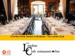 A Perfect Party Venues in Brisbane - The London Club