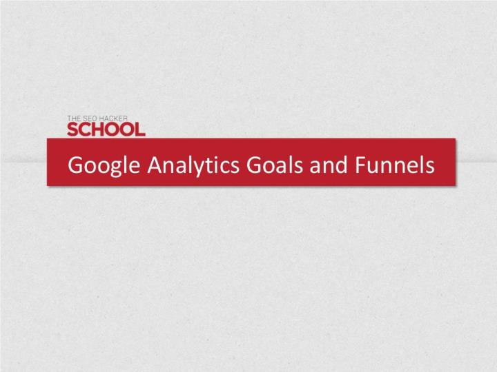 Google Analytics Goals and Funnels (public)