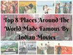 Top 8 Destinations Made Famous by Bollywood Movies