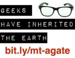 Geeks Have Inherited the Earth - Montana AGATE 2014