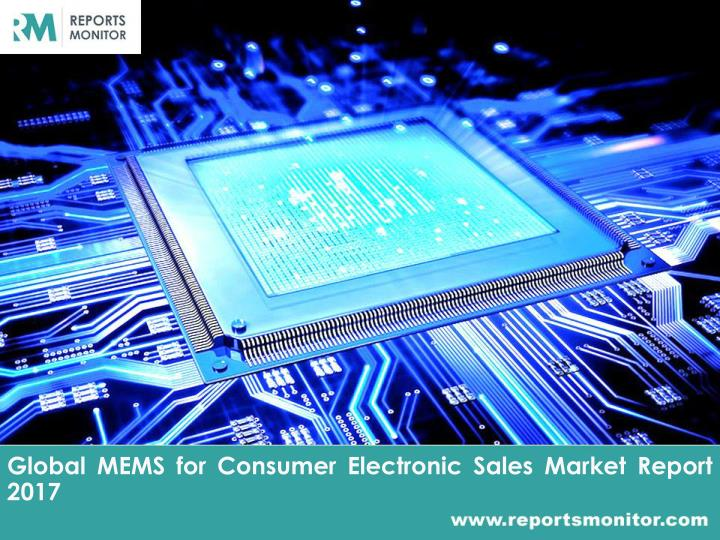 global mems for consumer electronic sales market report 2017 n.
