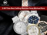 5 All time Best Selling Watches form Michael Kors