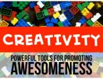 Creativity: Powerful Tools For Promoting Awesomeness
