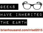 Geeks Have Inherited The Earth - Round Rock 2015