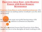 kind Hearted Person AND Hard Working Businessman - Francisco Arias Baez