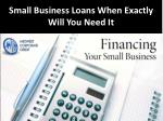 Small Business Loans When Exactly Will You Need It