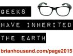 GEEKS HAVE INHERITED THE EARTH PAGE 2015