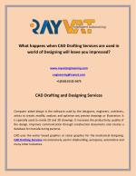 What happens when CAD Drafting Services are used in world of Designing, will leave you impressed?