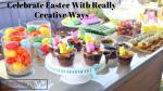 Celebrate Easter With Really Creative Ways