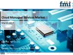 Cloud Managed Services Market Revenue, Opportunity, Forecast and Value Chain 2017-2027