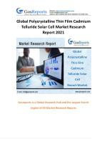 Global Polycrystalline Thin Film Cadmium Telluride Solar Cell Market Research Report 2021
