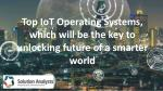 Top IoT Operating Systems, which will be the key to unlocking future of a smarter world