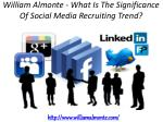 William Almonte - What Is The Significance Of Social Media Recruiting Trend?