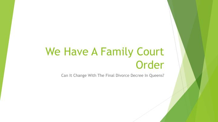 PPT - We Have A Family Court Order Will It Change With The